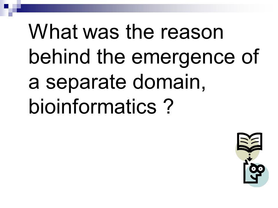 What was the reason behind the emergence of a separate domain, bioinformatics