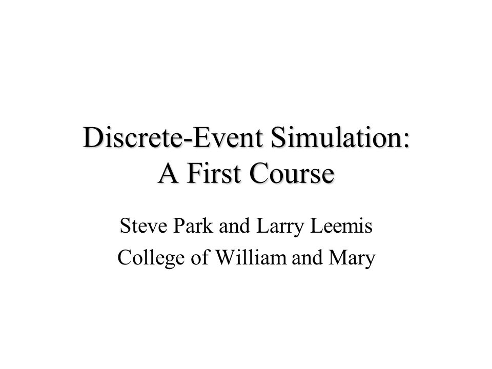 Discrete-Event Simulation: A First Course Steve Park and Larry Leemis College of William and Mary