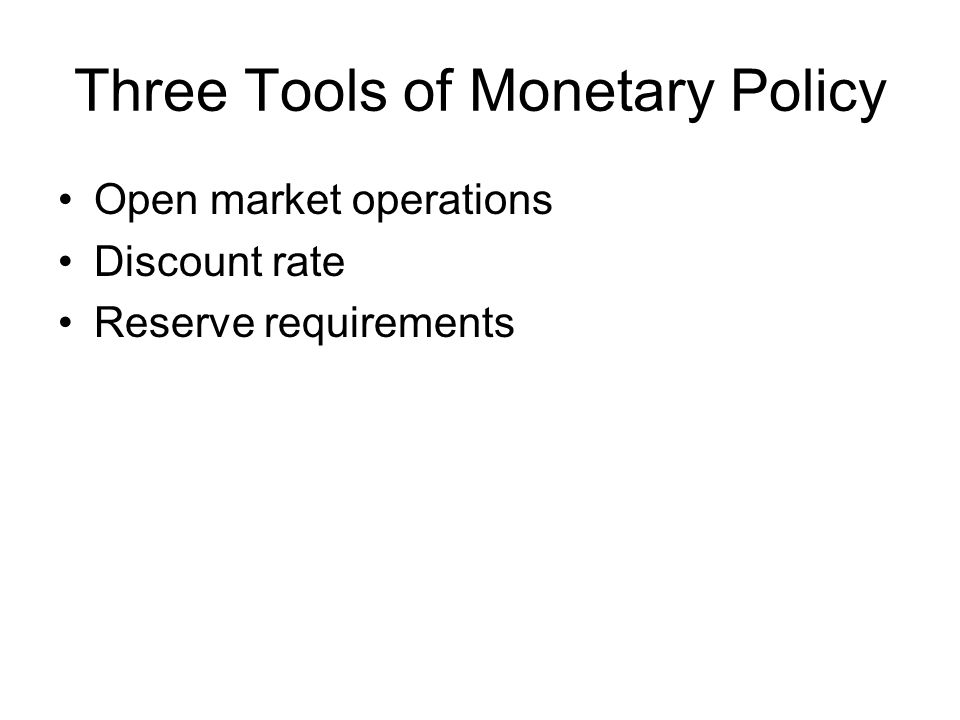 Three Tools of Monetary Policy Open market operations Discount rate Reserve requirements
