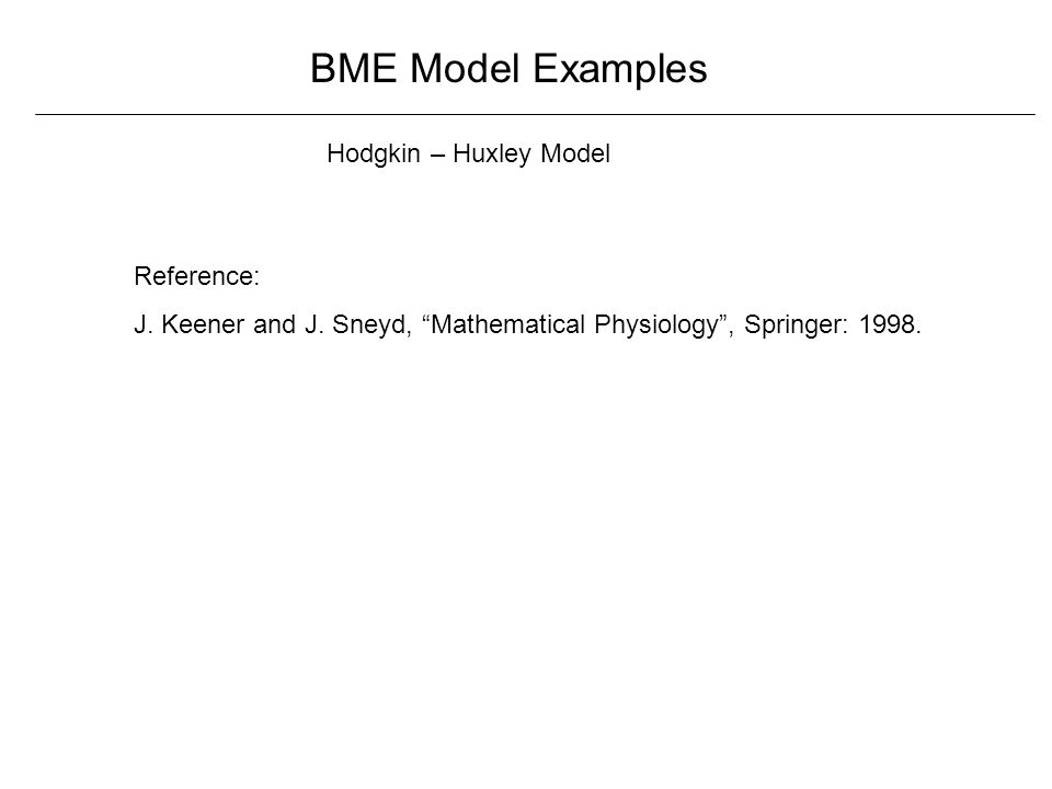 BME Model Examples Hodgkin – Huxley Model Reference: J.