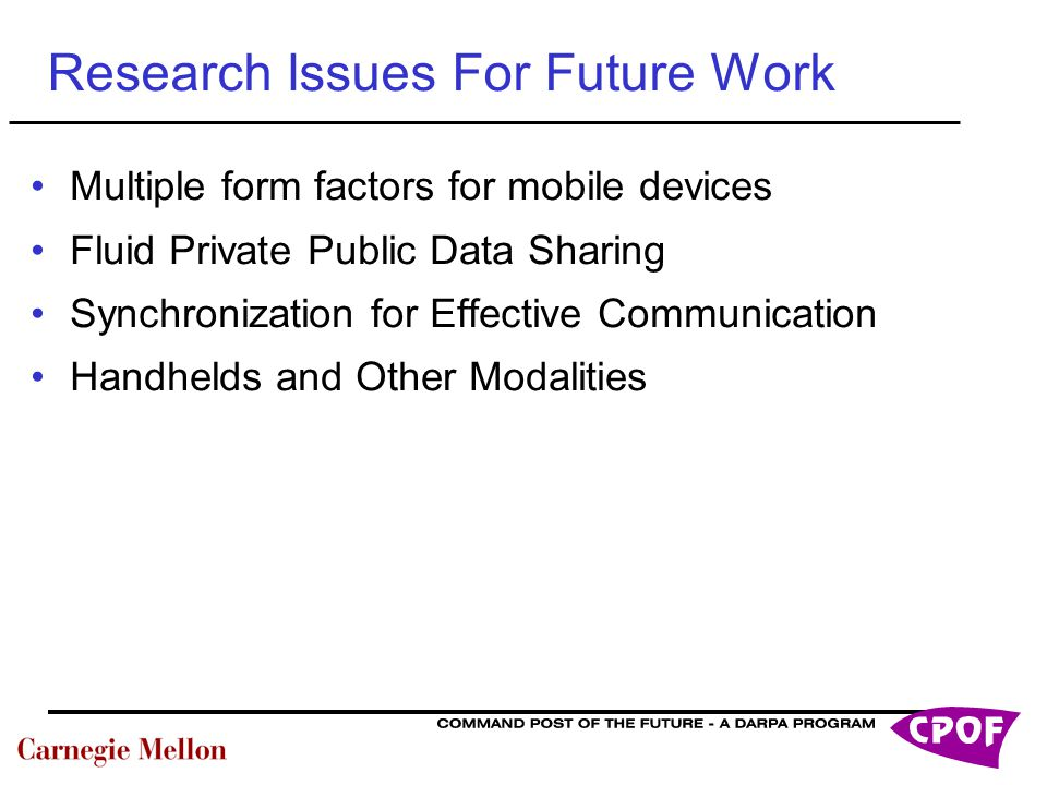 Research Issues For Future Work Multiple form factors for mobile devices Fluid Private Public Data Sharing Synchronization for Effective Communication Handhelds and Other Modalities