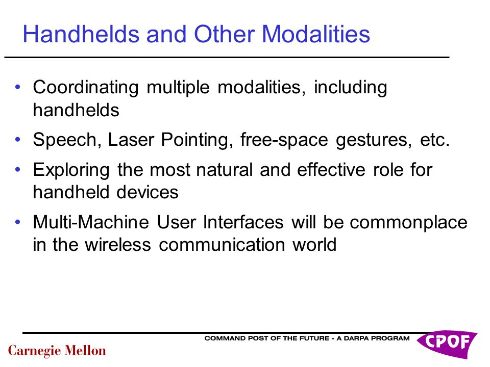 Handhelds and Other Modalities Coordinating multiple modalities, including handhelds Speech, Laser Pointing, free-space gestures, etc.