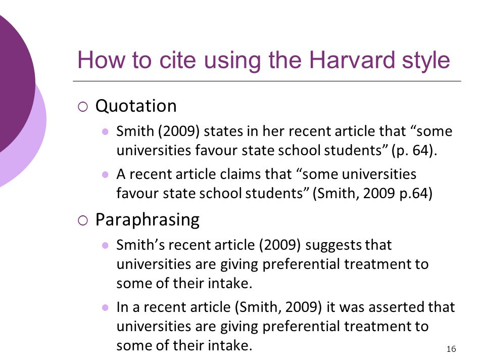 How to cite using the Harvard style  Quotation Smith (2009) states in her recent article that some universities favour state school students (p.