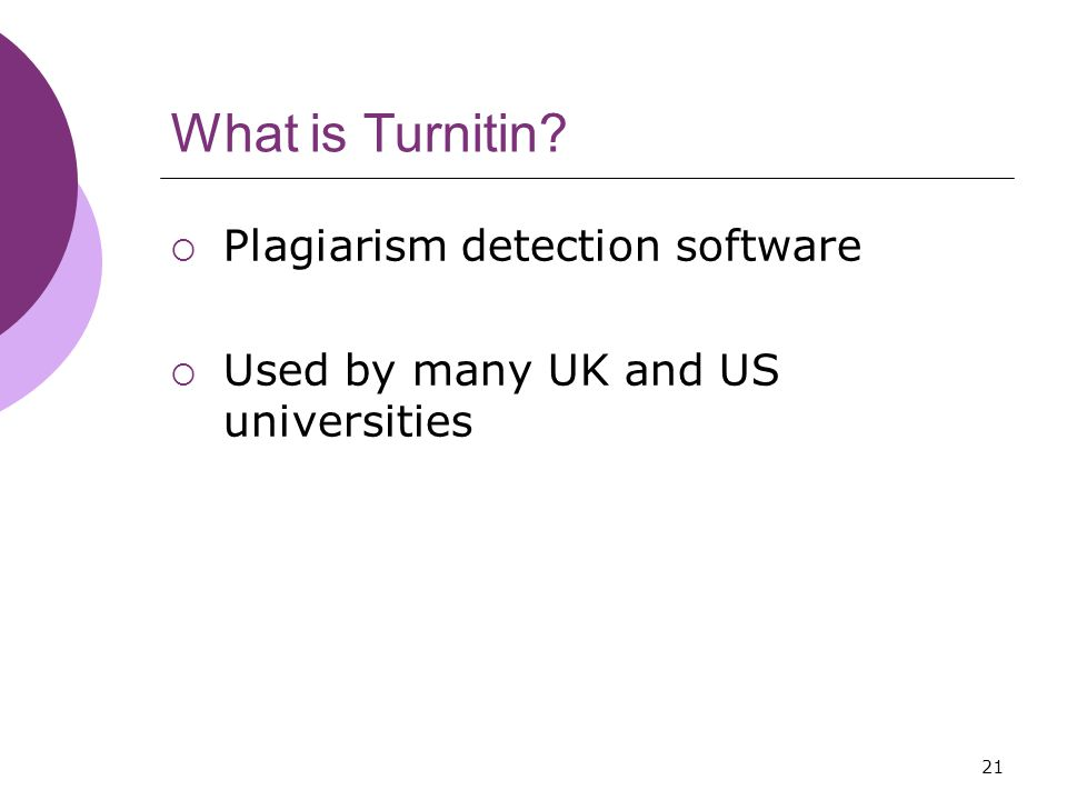 21 What is Turnitin  Plagiarism detection software  Used by many UK and US universities