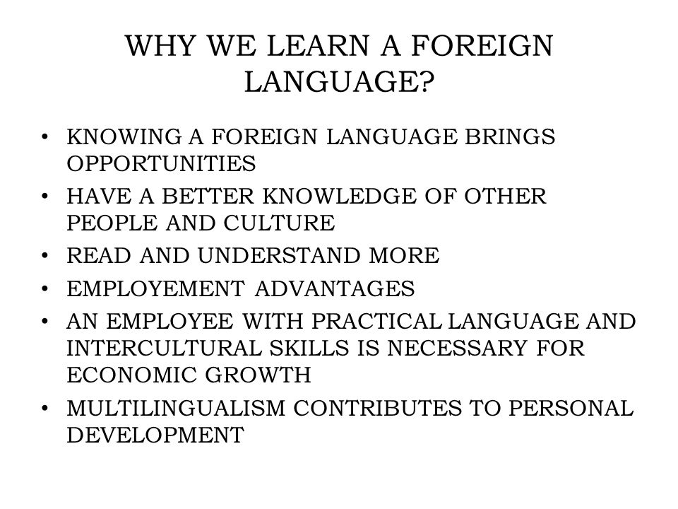 WHY WE LEARN A FOREIGN LANGUAGE.