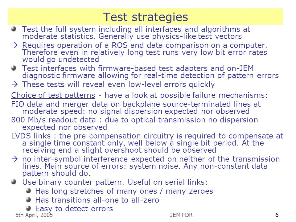 5th April, 2005JEM FDR6 Test strategies Test the full system including all interfaces and algorithms at moderate statistics.