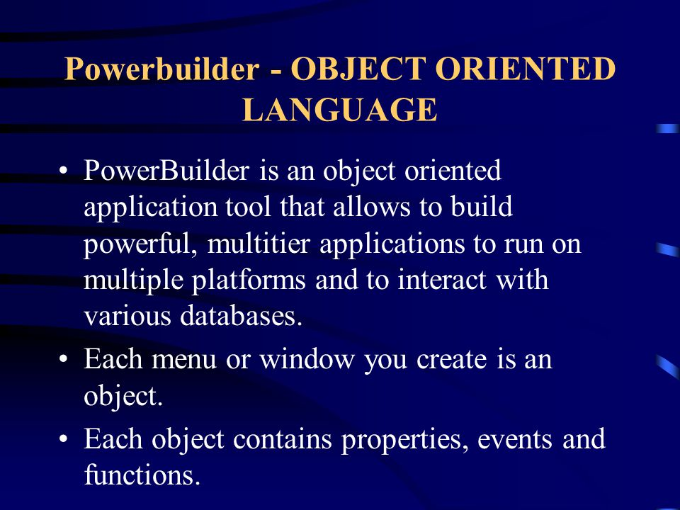 OBJECT ORIENTED PROGRAMMING What is Object Oriented Software – Powerbuilder Programmer
