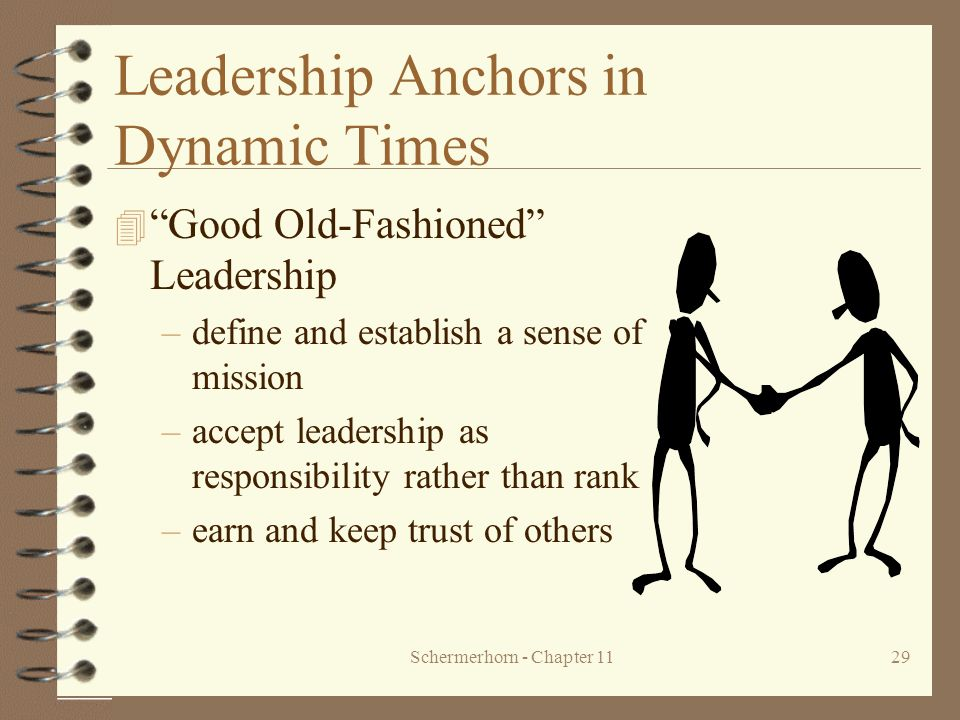 "Schermerhorn - Chapter 1129 Leadership Anchors in Dynamic Times 4 ""Good Old-Fashioned"" Leadership –define and establish a sense of mission –accept lea"