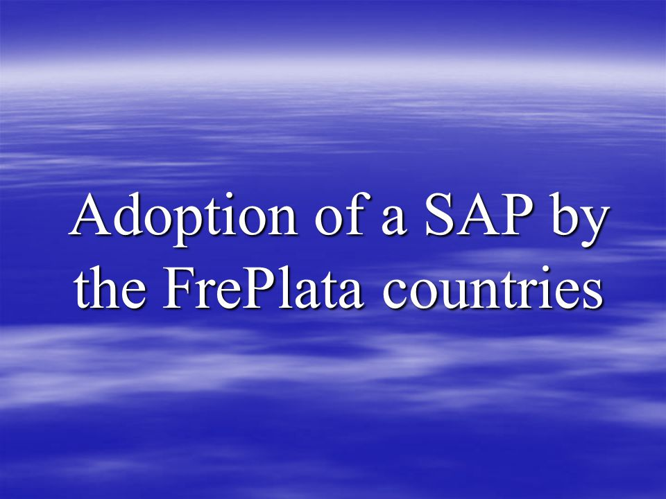 Adoption of a SAP by the FrePlata countries