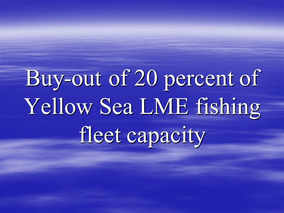 Buy-out of 20 percent of Yellow Sea LME fishing fleet capacity
