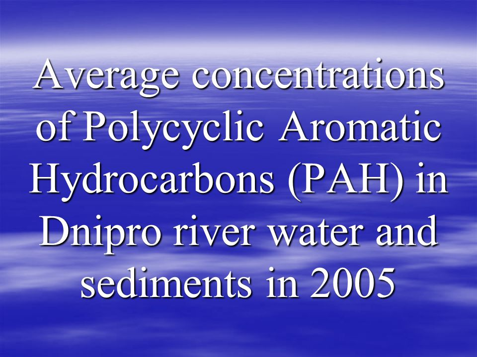 Average concentrations of Polycyclic Aromatic Hydrocarbons (PAH) in Dnipro river water and sediments in 2005