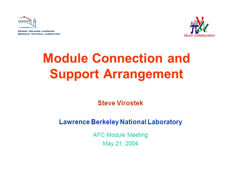 Module Connection and Support Arrangement Steve Virostek Lawrence Berkeley National Laboratory AFC Module Meeting May 21, 2004