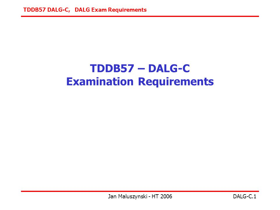 TDDB57 DALG-C, DALG Exam Requirements Jan Maluszynski - HT 2006DALG-C.1 TDDB57 – DALG-C Examination Requirements
