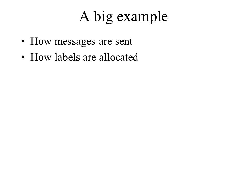 A big example How messages are sent How labels are allocated
