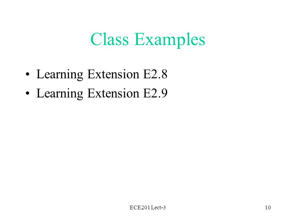 ECE201 Lect-310 Class Examples Learning Extension E2.8 Learning Extension E2.9