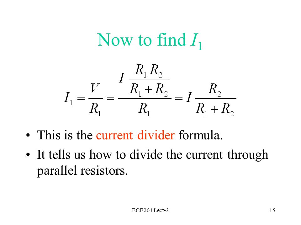 ECE201 Lect-315 Now to find I 1 This is the current divider formula.