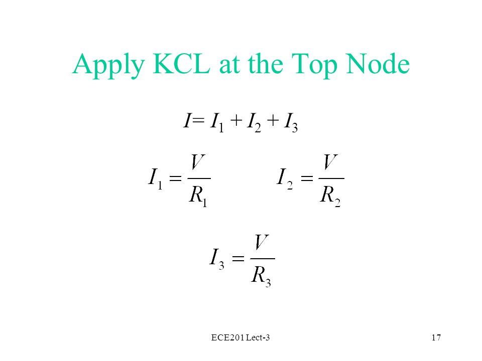 ECE201 Lect-317 Apply KCL at the Top Node I= I 1 + I 2 + I 3