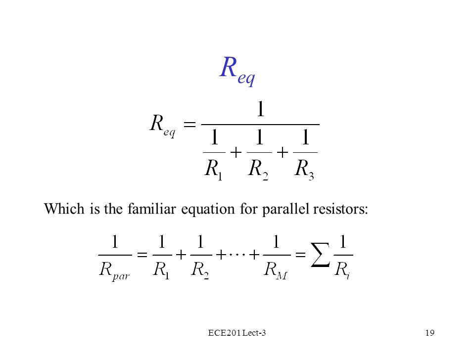 ECE201 Lect-319 R eq Which is the familiar equation for parallel resistors: