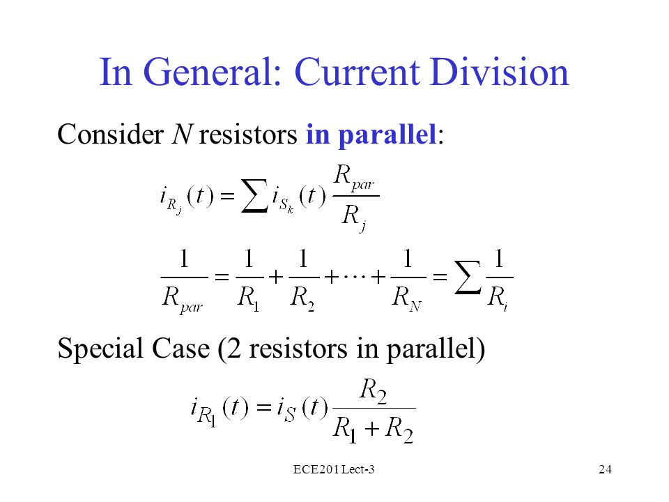 ECE201 Lect-324 In General: Current Division Consider N resistors in parallel: Special Case (2 resistors in parallel)