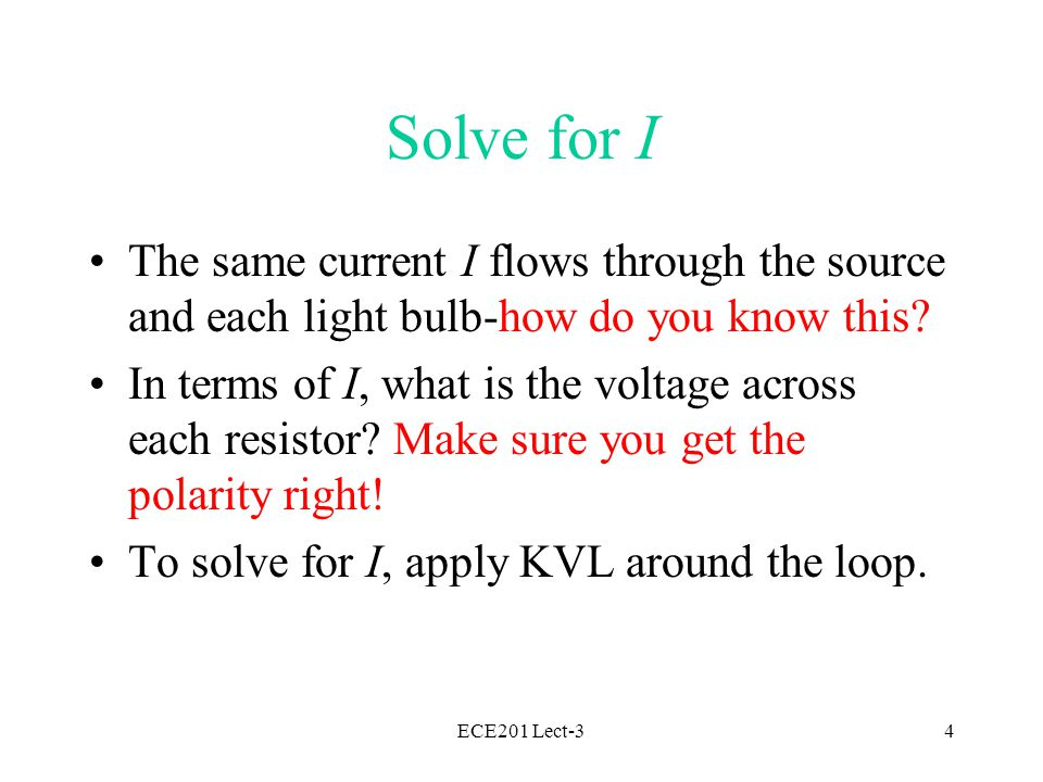 ECE201 Lect-34 Solve for I The same current I flows through the source and each light bulb-how do you know this.