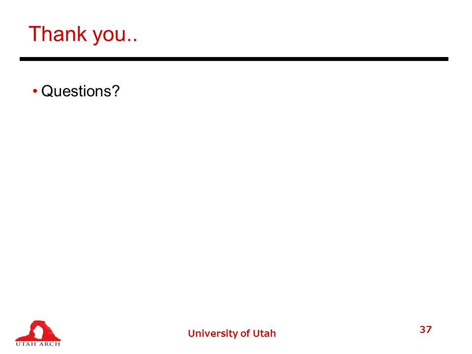 University of Utah 37 Thank you.. Questions