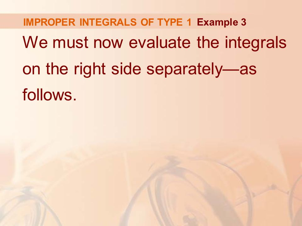 IMPROPER INTEGRALS OF TYPE 1 We must now evaluate the integrals on the right side separately—as follows.