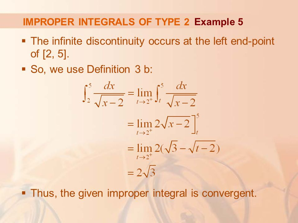 IMPROPER INTEGRALS OF TYPE 2  The infinite discontinuity occurs at the left end-point of [2, 5].