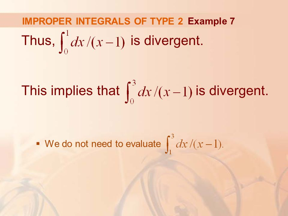 IMPROPER INTEGRALS OF TYPE 2 Thus, is divergent. This implies that is divergent.