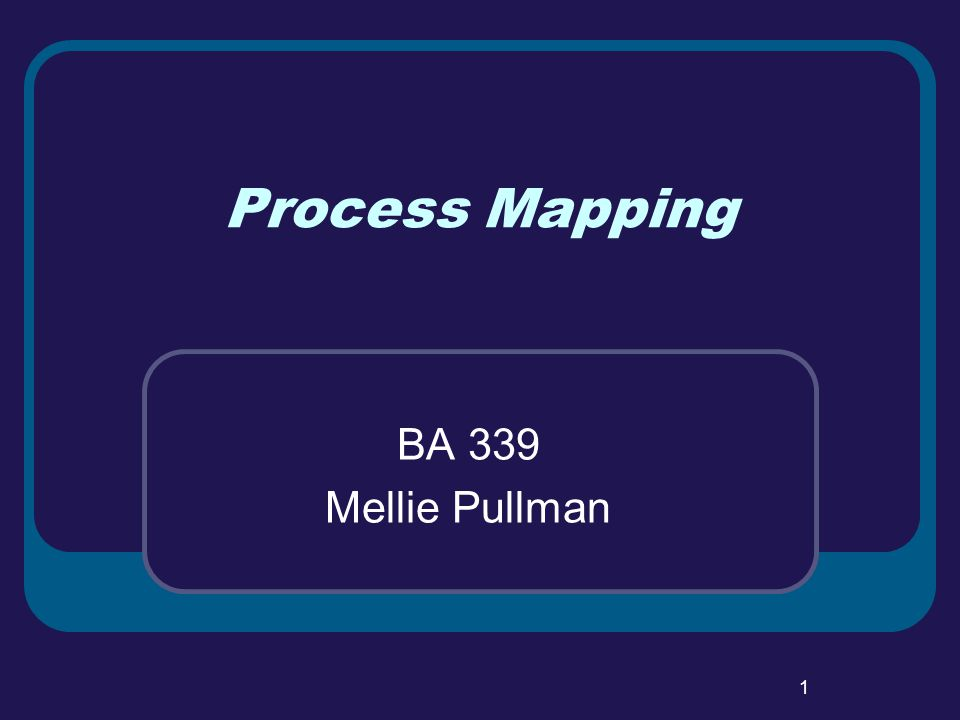 1 Process Mapping BA 339 Mellie Pullman