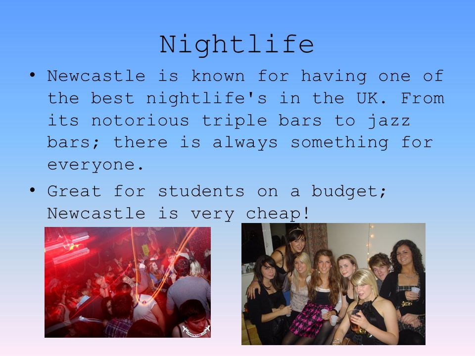 Nightlife Newcastle is known for having one of the best nightlife s in the UK.