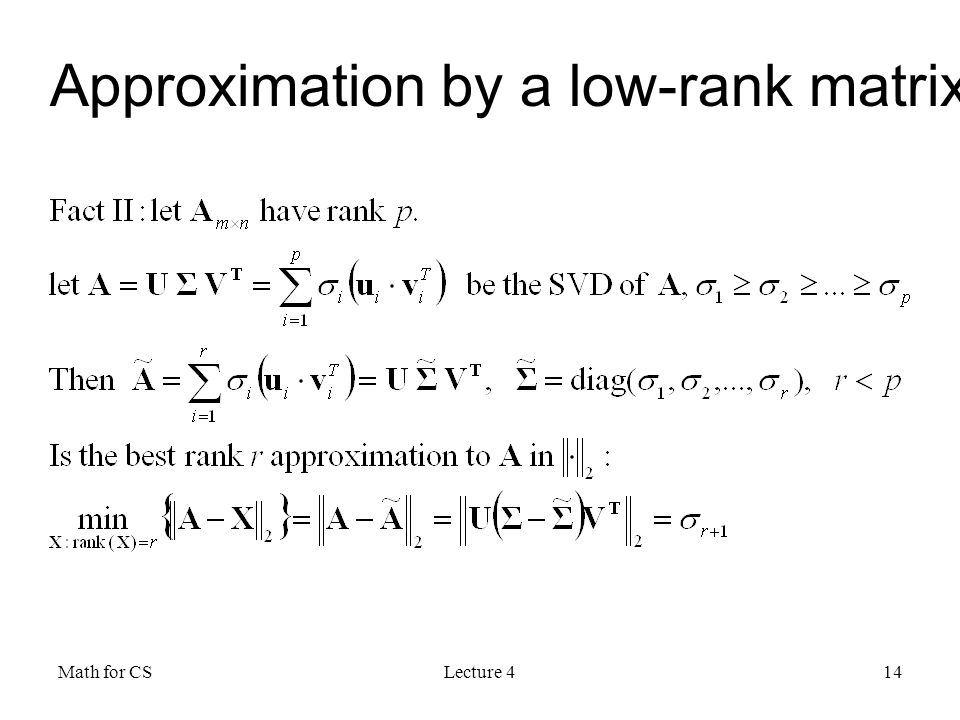 Math for CSLecture 414 Approximation by a low-rank matrix