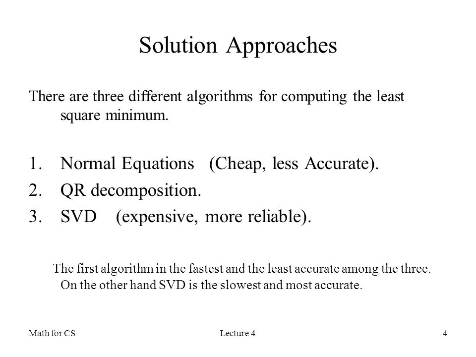 Math for CSLecture 44 Solution Approaches There are three different algorithms for computing the least square minimum.