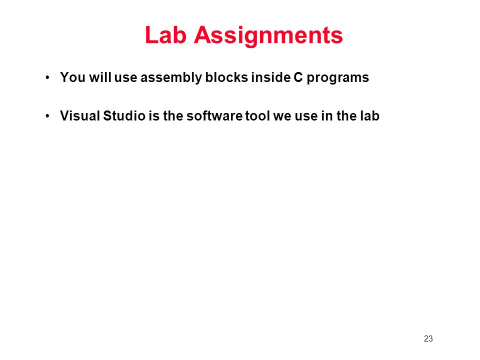 23 Lab Assignments You will use assembly blocks inside C programs Visual Studio is the software tool we use in the lab