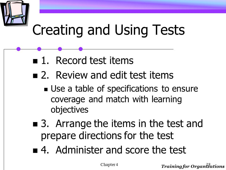Training for Organizations Chapter 427 Types of Tests Pretests (for placement purposes) Formative (evaluate learning progress) Diagnostic (identify learning problems) Summative (determine that learning occurred)