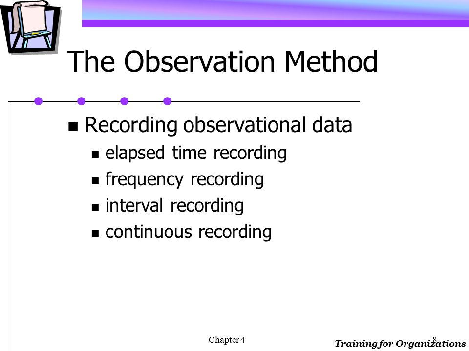 Training for Organizations Chapter 47 The Observation Method Types of variables descriptive inferential evaluative