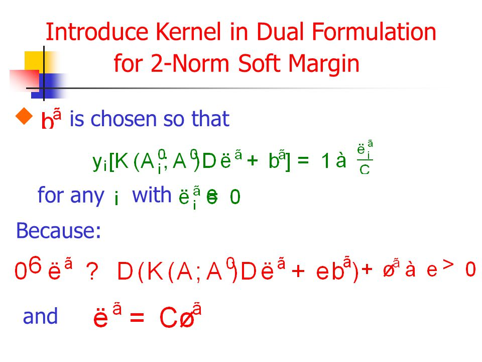 Introduce Kernel in Dual Formulation for 2-Norm Soft Margin for any  is chosen so that with Because: and