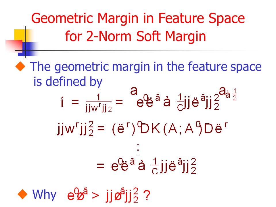 Geometric Margin in Feature Space for 2-Norm Soft Margin  The geometric margin in the feature space is defined by  Why