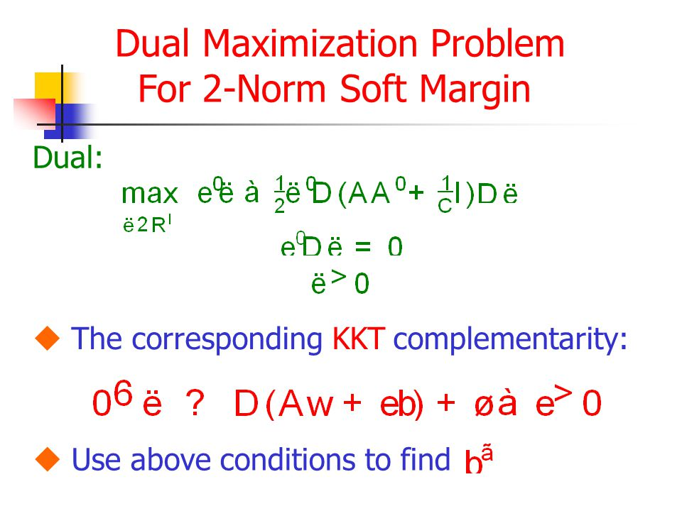 Dual Maximization Problem For 2-Norm Soft Margin Dual:  The corresponding KKT complementarity:  Use above conditions to find