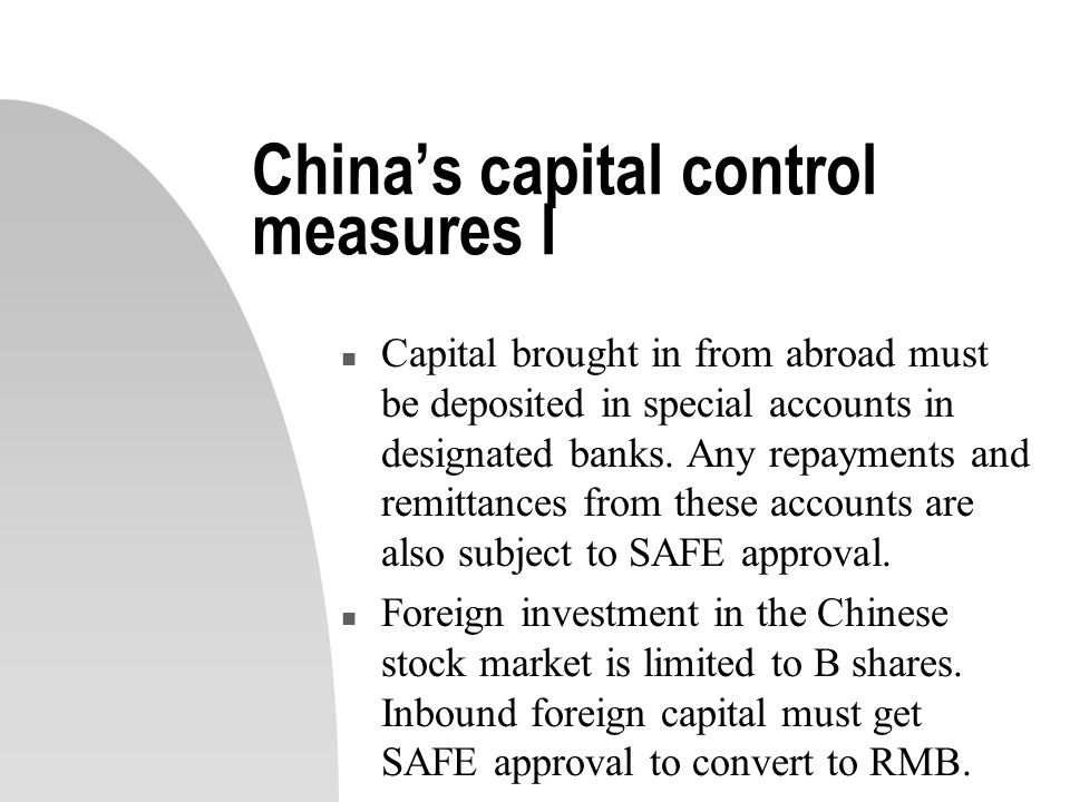 China's capital control measures I n Capital brought in from abroad must be deposited in special accounts in designated banks.