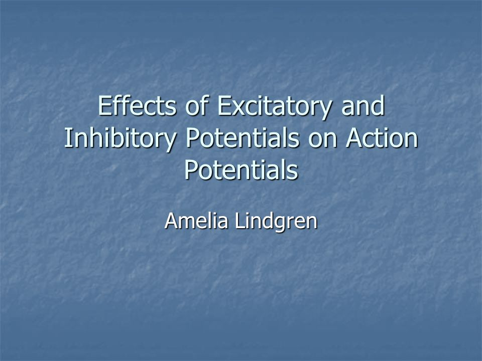 Effects of Excitatory and Inhibitory Potentials on Action Potentials Amelia Lindgren