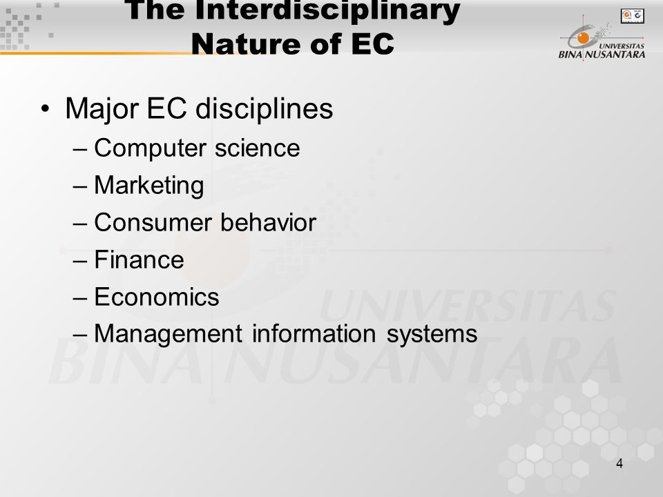 4 The Interdisciplinary Nature of EC Major EC disciplines –Computer science –Marketing –Consumer behavior –Finance –Economics –Management information systems