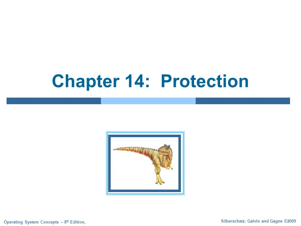 Silberschatz, Galvin and Gagne ©2009 Operating System Concepts – 8 th Edition, Chapter 14: Protection