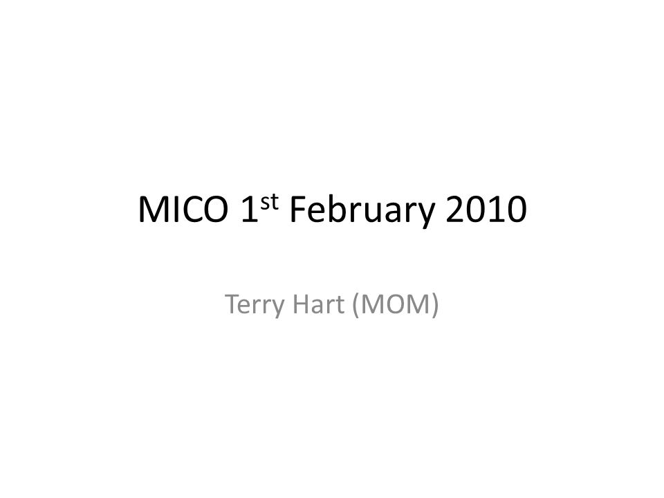 MICO 1 st February 2010 Terry Hart (MOM)