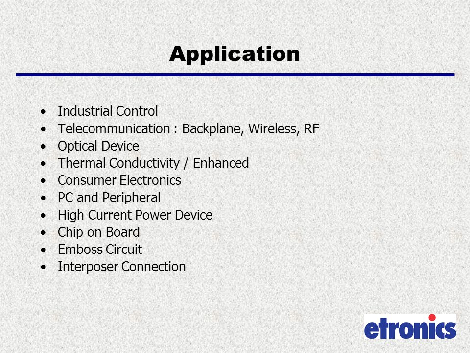 Application Industrial Control Telecommunication : Backplane, Wireless, RF Optical Device Thermal Conductivity / Enhanced Consumer Electronics PC and Peripheral High Current Power Device Chip on Board Emboss Circuit Interposer Connection