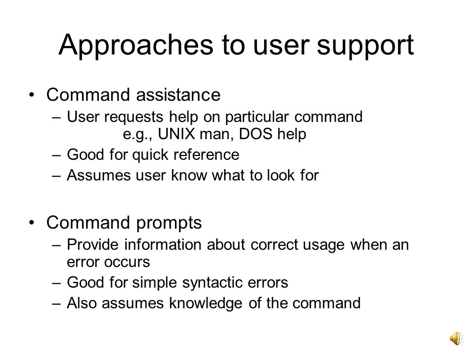 Requirements Availability –continuous access concurrent to main application Accuracy and completeness –help matches and covers actual system behaviour Consistency –between different parts of the help system and paper documentation Robustness –correct error handling and npredictable behaviour Flexibility –allows user to interact in a way appropriate to experience and task Unobtrusiveness –does not prevent the user continuing with work