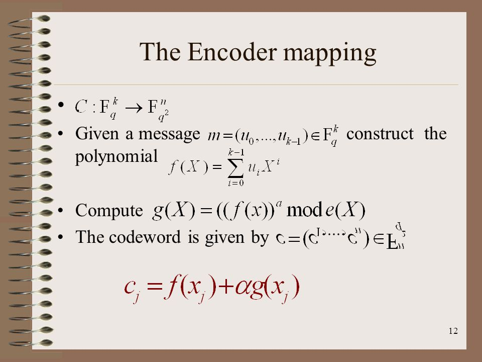 12 The Encoder mapping. Given a messageconstruct the polynomial Compute The codeword is given by