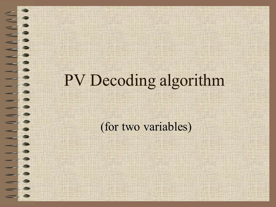 PV Decoding algorithm (for two variables)