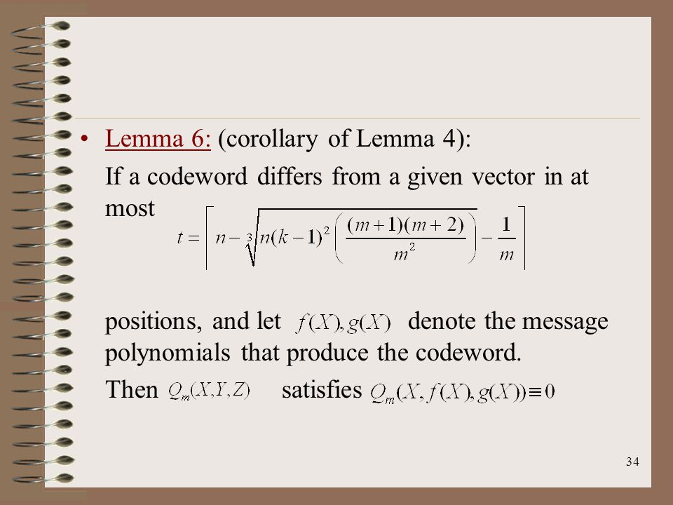 34 Lemma 6: (corollary of Lemma 4): If a codeword differs from a given vector in at most positions, and let denote the message polynomials that produce the codeword.