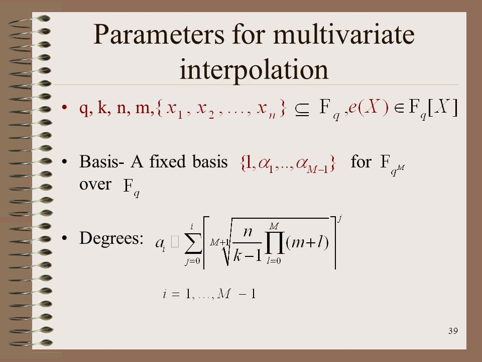 39 Parameters for multivariate interpolation q, k, n, m, Basis- A fixed basis for over Degrees: