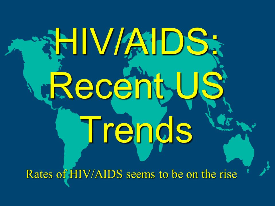 HIV/AIDS: Recent US Trends Rates of HIV/AIDS seems to be on the rise
